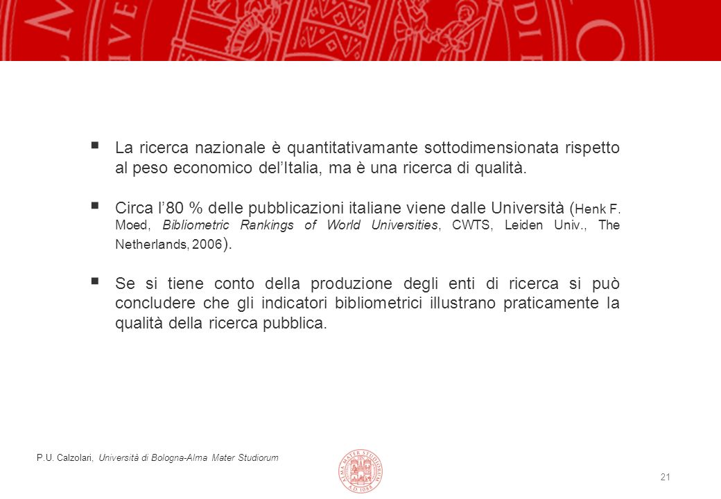 21 La ricerca nazionale è quantitativamante sottodimensionata rispetto al peso economico delItalia, ma è una ricerca di qualità.