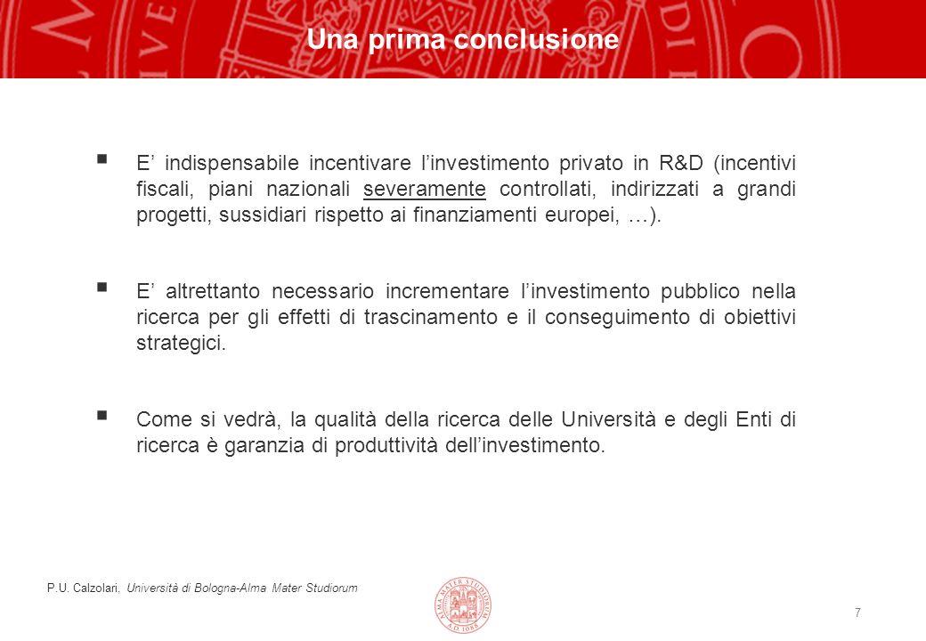 7 Una prima conclusione E indispensabile incentivare linvestimento privato in R&D (incentivi fiscali, piani nazionali severamente controllati, indirizzati a grandi progetti, sussidiari rispetto ai finanziamenti europei, …).