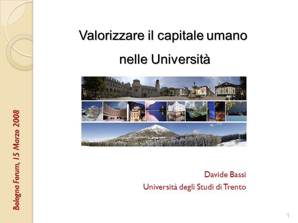 Davide Bassi Università degli Studi di Trento 1 Valorizzare il capitale umano nelle Università nelle Università Bologna Forum, 15 Marzo 2008