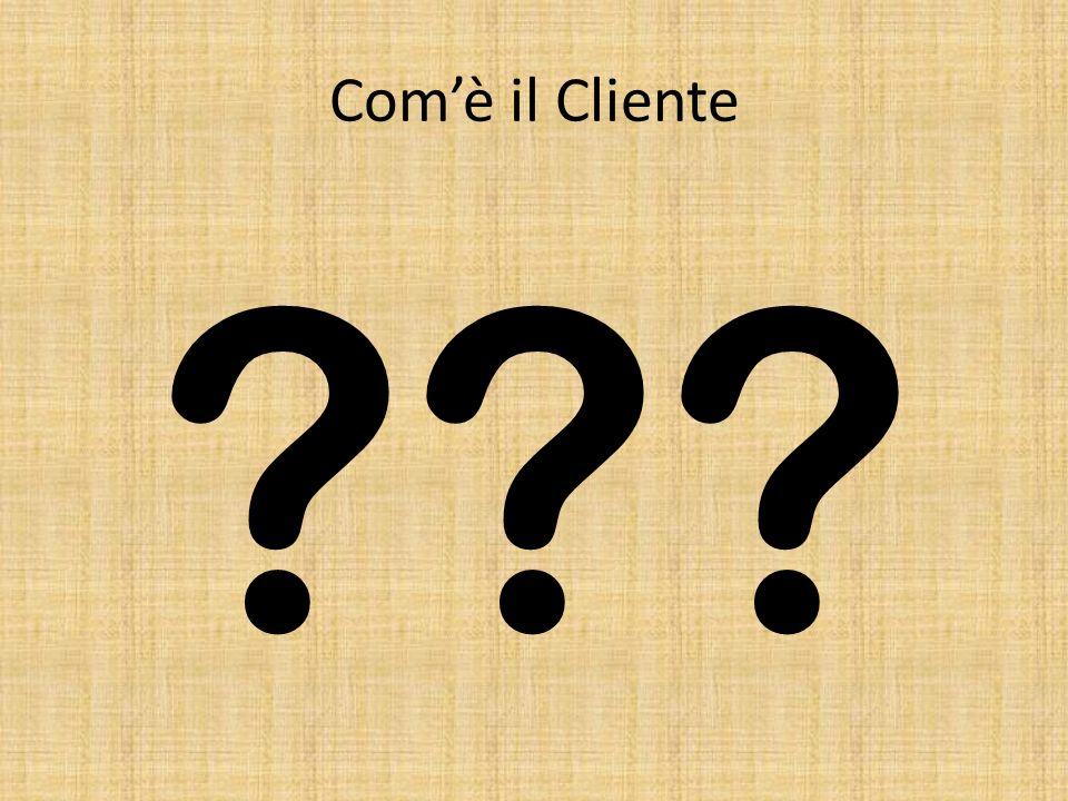 Comè il Cliente ???