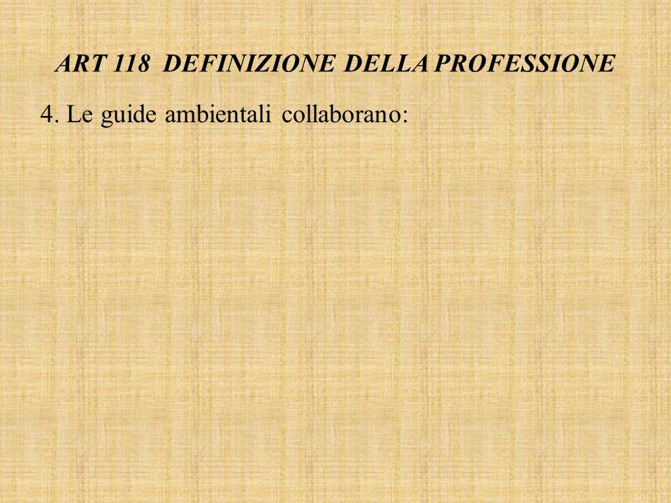 ART 118 DEFINIZIONE DELLA PROFESSIONE 4. Le guide ambientali collaborano: