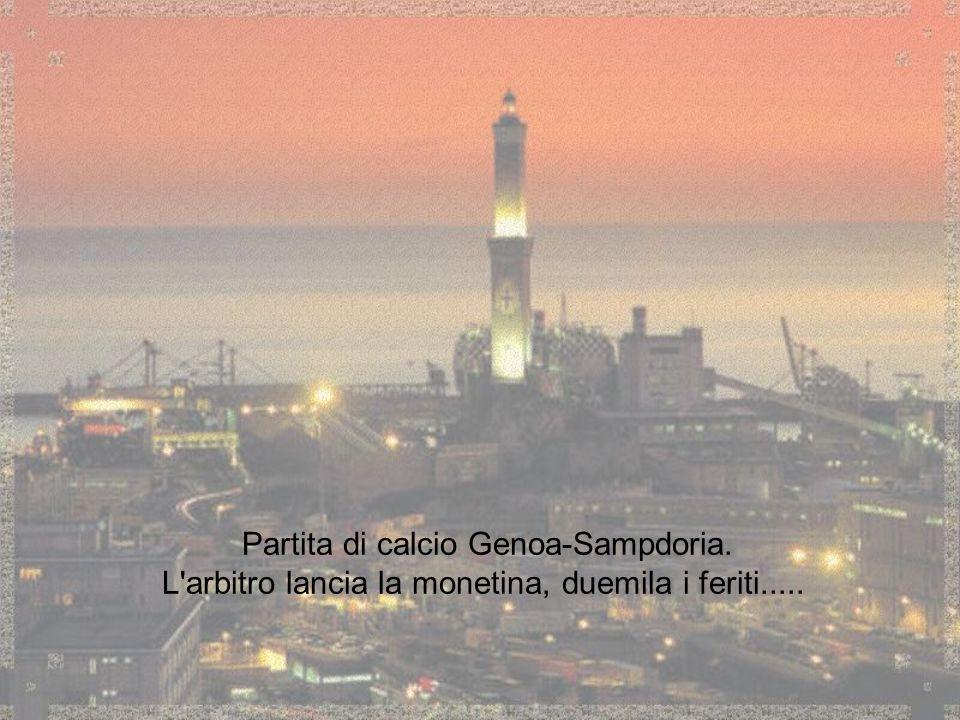 Partita di calcio Genoa-Sampdoria. L arbitro lancia la monetina, duemila i feriti.....