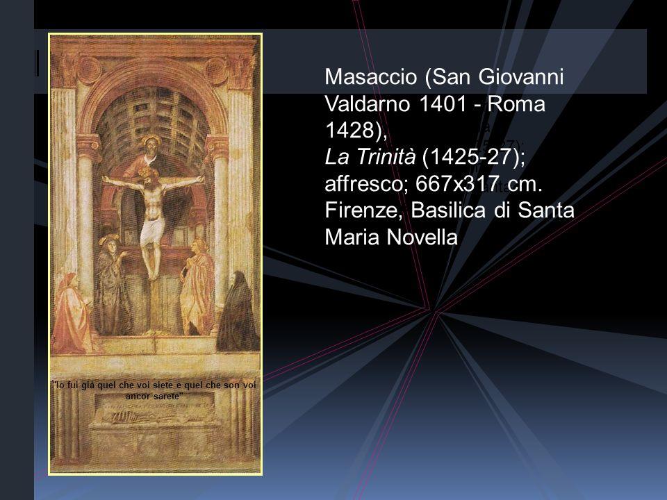 Masaccio (San Giovanni Valdarno 1401 - Roma 1428), La Trinità (1425-27); affresco; 667x317 cm. Firenze, Basilica di Santa Maria Novella Masaccio (San