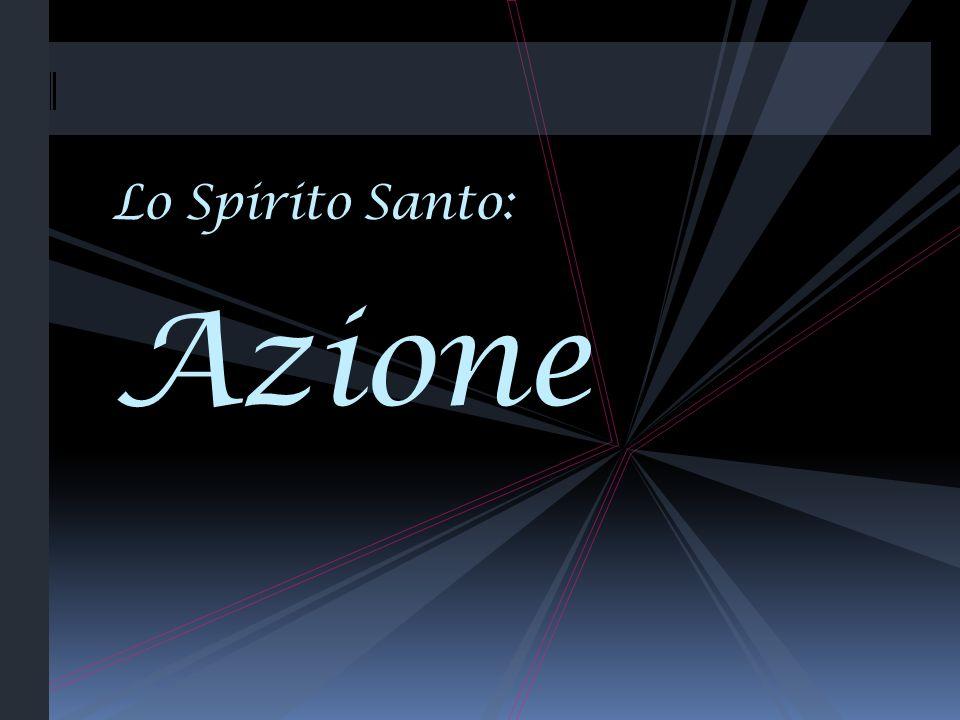 Lo Spirito Santo: Azione