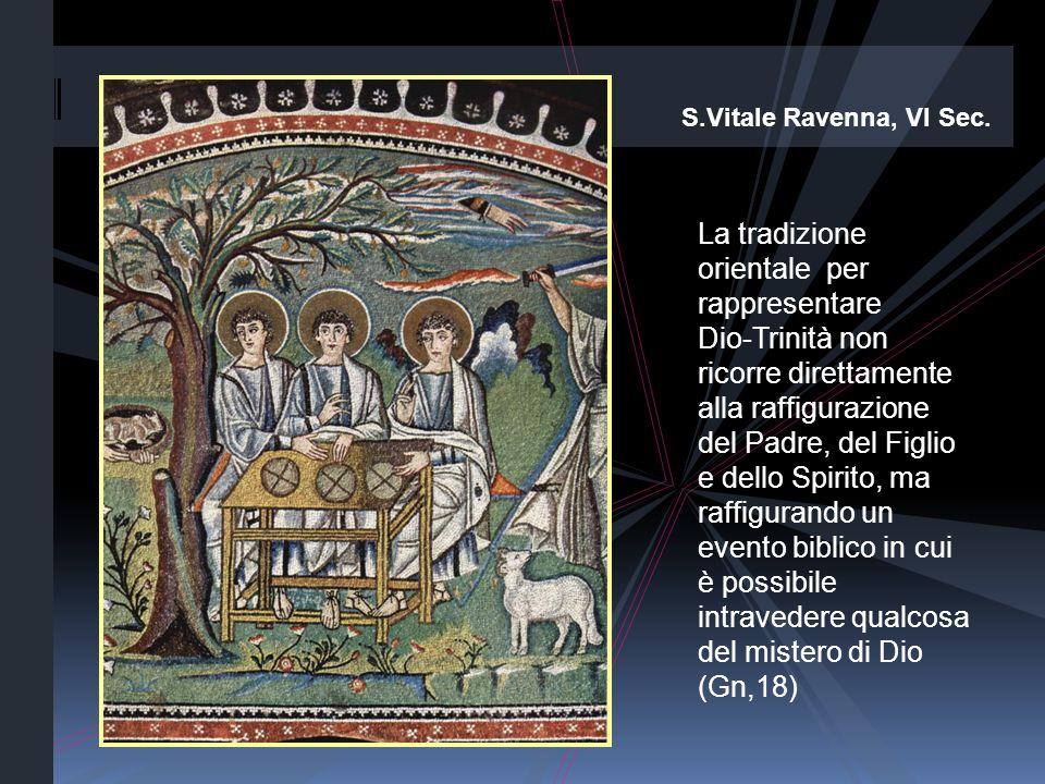 S.Vitale Ravenna, VI Sec. La tradizione orientale per rappresentare Dio-Trinità non ricorre direttamente alla raffigurazione del Padre, del Figlio e d
