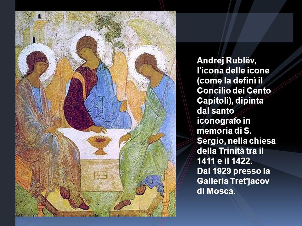 Andrej Rublëv, l'icona delle icone (come la definì il Concilio dei Cento Capitoli), dipinta dal santo iconografo in memoria di S. Sergio, nella chiesa