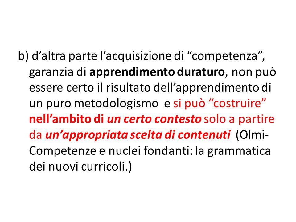 b) daltra parte lacquisizione di competenza, garanzia di apprendimento duraturo, non può essere certo il risultato dellapprendimento di un puro metodo