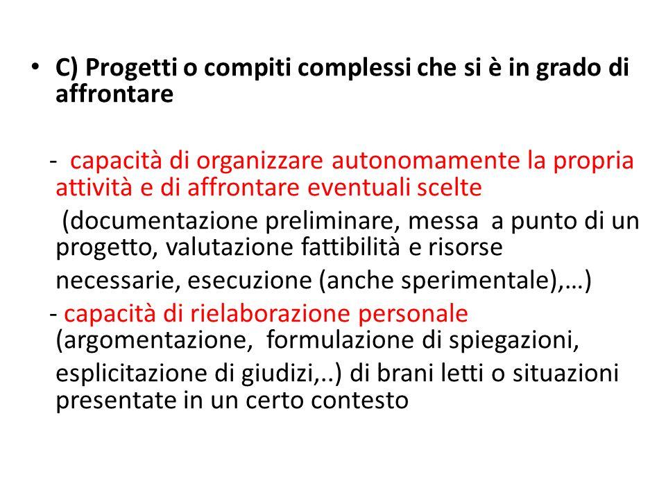 C) Progetti o compiti complessi che si è in grado di affrontare - capacità di organizzare autonomamente la propria attività e di affrontare eventuali