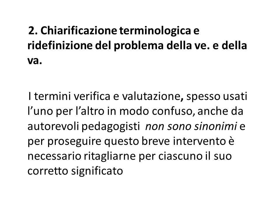 2. Chiarificazione terminologica e ridefinizione del problema della ve. e della va. I termini verifica e valutazione, spesso usati luno per laltro in