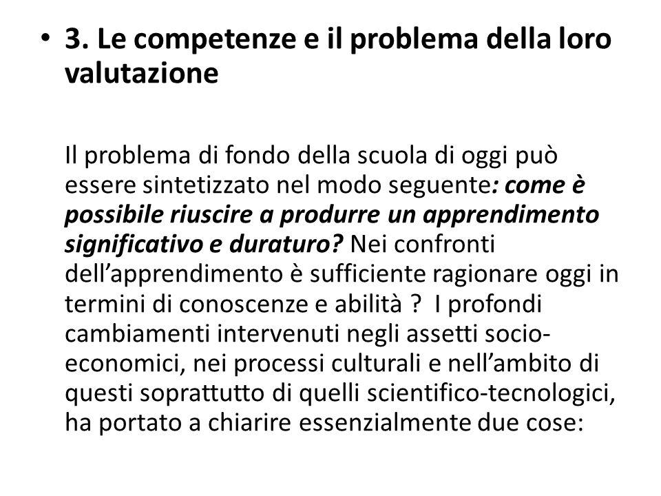 3. Le competenze e il problema della loro valutazione Il problema di fondo della scuola di oggi può essere sintetizzato nel modo seguente: come è poss