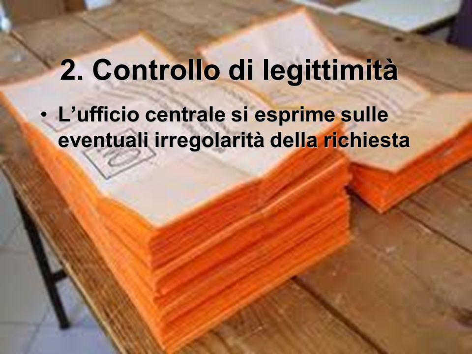 2. Controllo di legittimità Lufficio centrale si esprime sulle eventuali irregolarità della richiestaLufficio centrale si esprime sulle eventuali irre