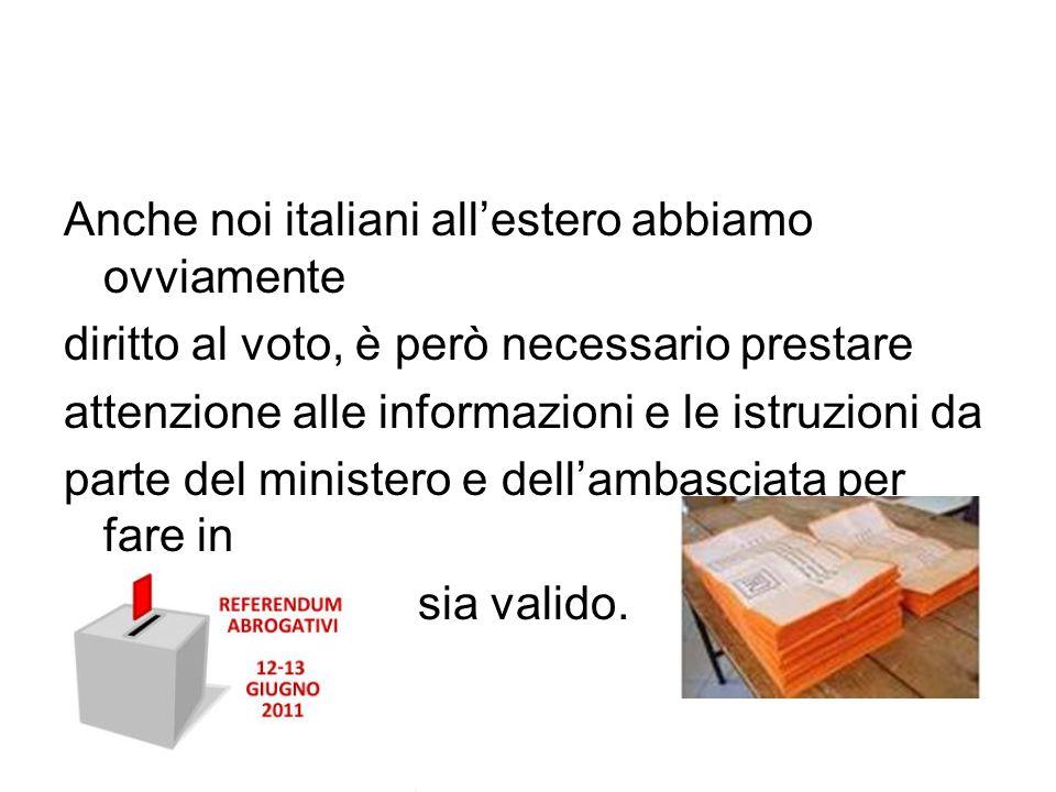 Anche noi italiani allestero abbiamo ovviamente diritto al voto, è però necessario prestare attenzione alle informazioni e le istruzioni da parte del