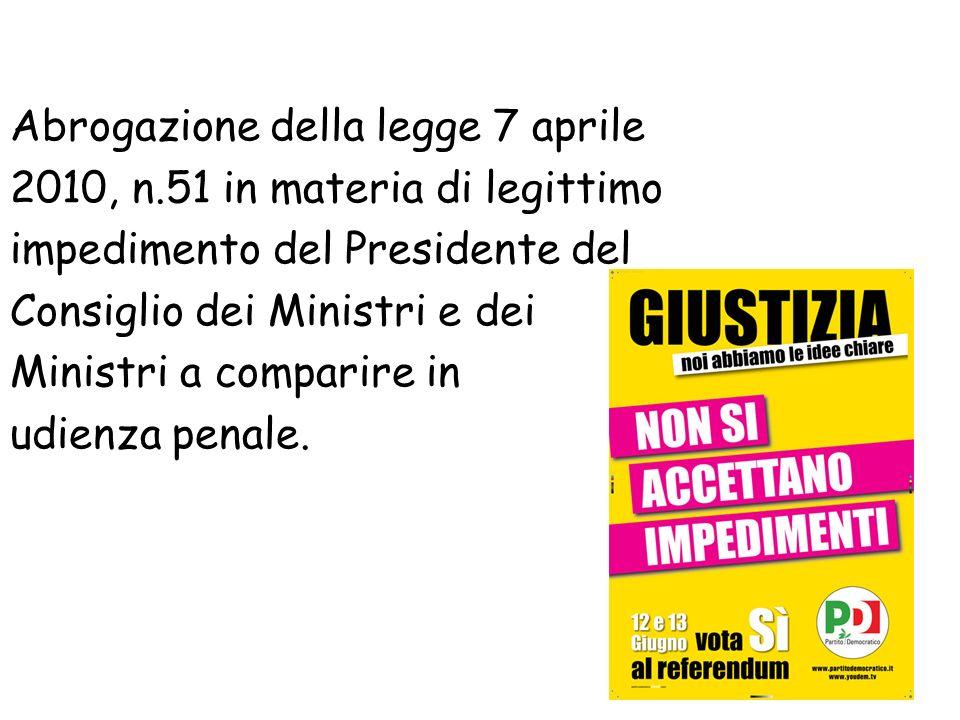 Abrogazione della legge 7 aprile 2010, n.51 in materia di legittimo impedimento del Presidente del Consiglio dei Ministri e dei Ministri a comparire i
