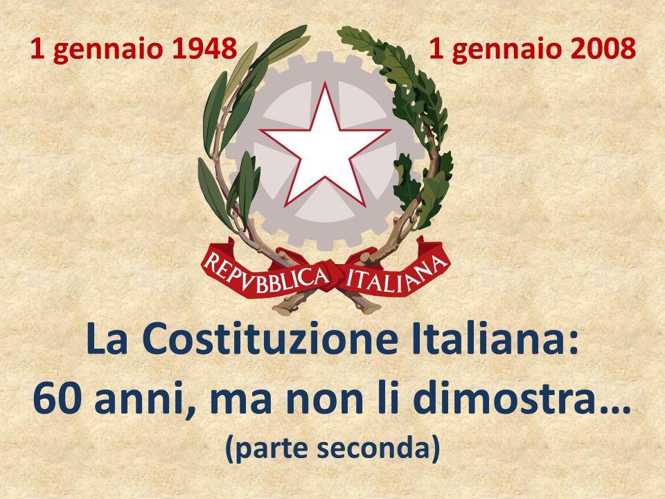 1 gennaio 1948 1 gennaio 2008 La Costituzione Italiana: 60 anni, ma non li dimostra… (parte seconda)