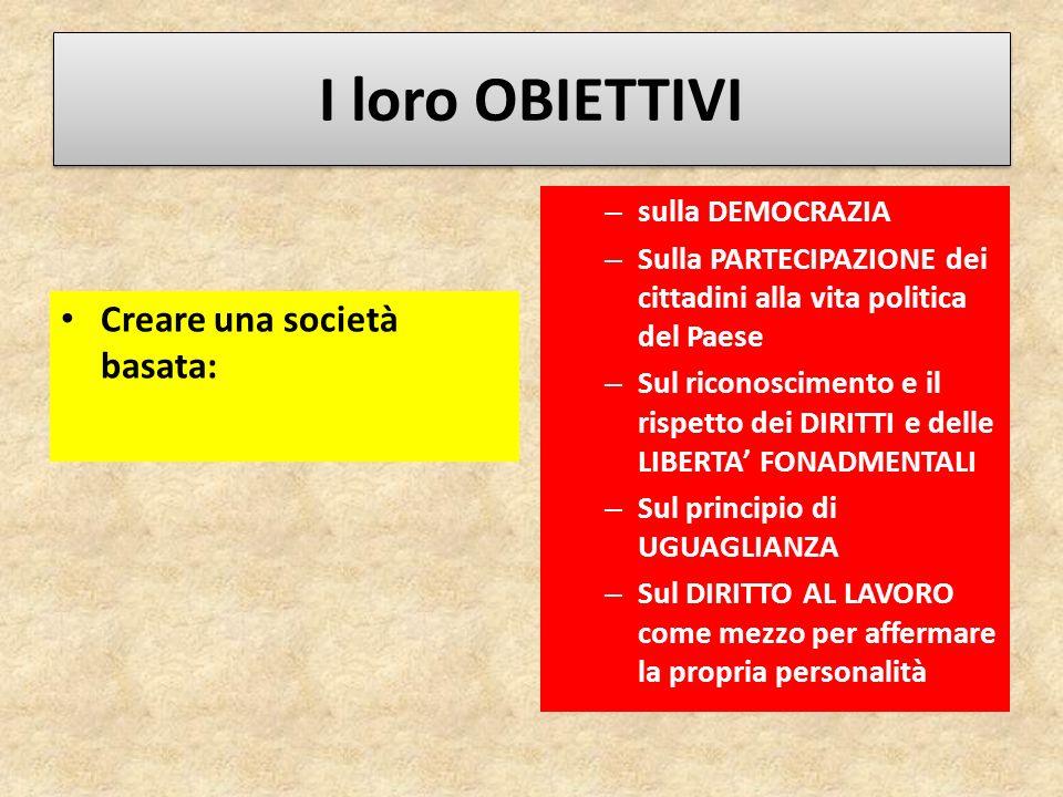 I loro OBIETTIVI Creare una società basata: – sulla DEMOCRAZIA – Sulla PARTECIPAZIONE dei cittadini alla vita politica del Paese – Sul riconoscimento