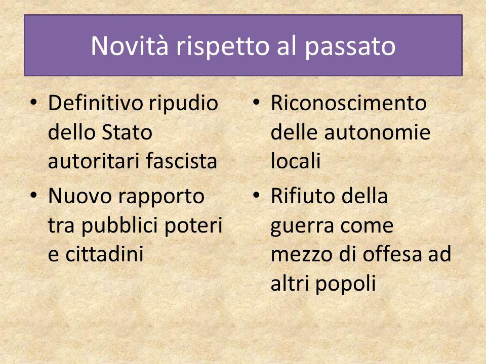 Novità rispetto al passato Definitivo ripudio dello Stato autoritari fascista Nuovo rapporto tra pubblici poteri e cittadini Riconoscimento delle auto