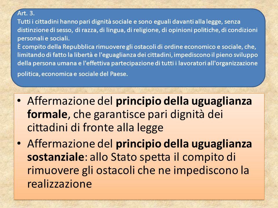 Affermazione del principio della uguaglianza formale, che garantisce pari dignità dei cittadini di fronte alla legge Affermazione del principio della