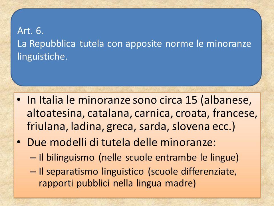 In Italia le minoranze sono circa 15 (albanese, altoatesina, catalana, carnica, croata, francese, friulana, ladina, greca, sarda, slovena ecc.) Due mo