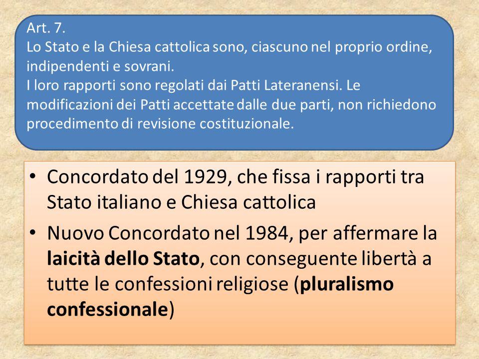 Concordato del 1929, che fissa i rapporti tra Stato italiano e Chiesa cattolica Nuovo Concordato nel 1984, per affermare la laicità dello Stato, con c