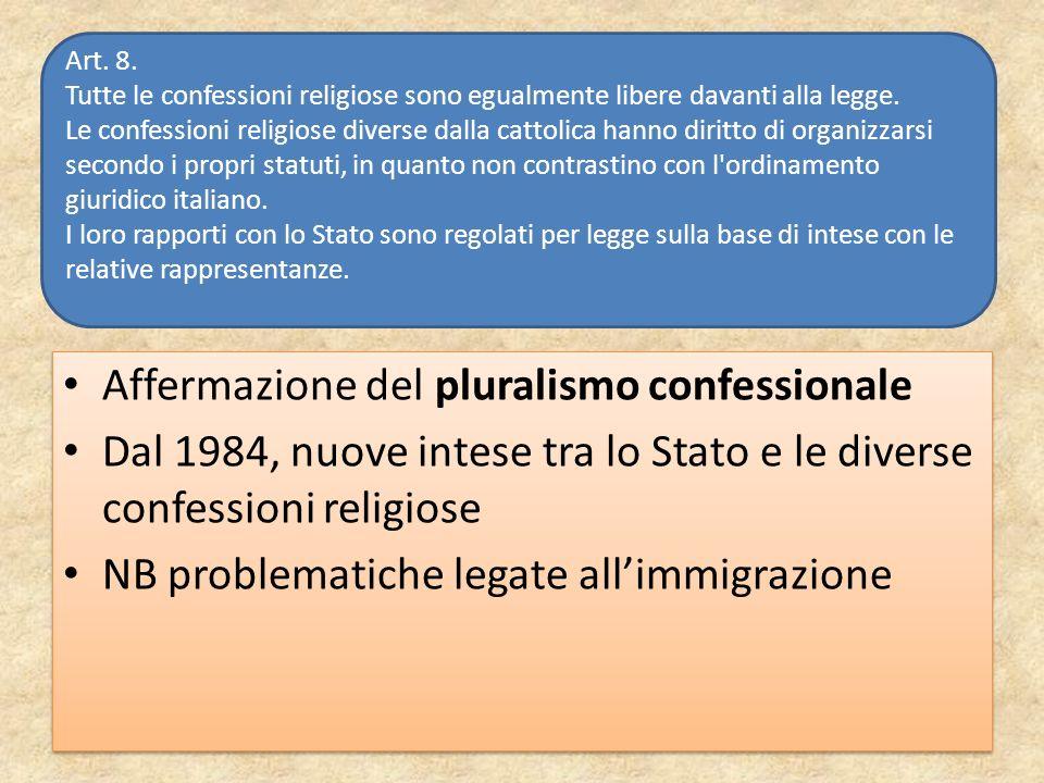 Affermazione del pluralismo confessionale Dal 1984, nuove intese tra lo Stato e le diverse confessioni religiose NB problematiche legate allimmigrazio