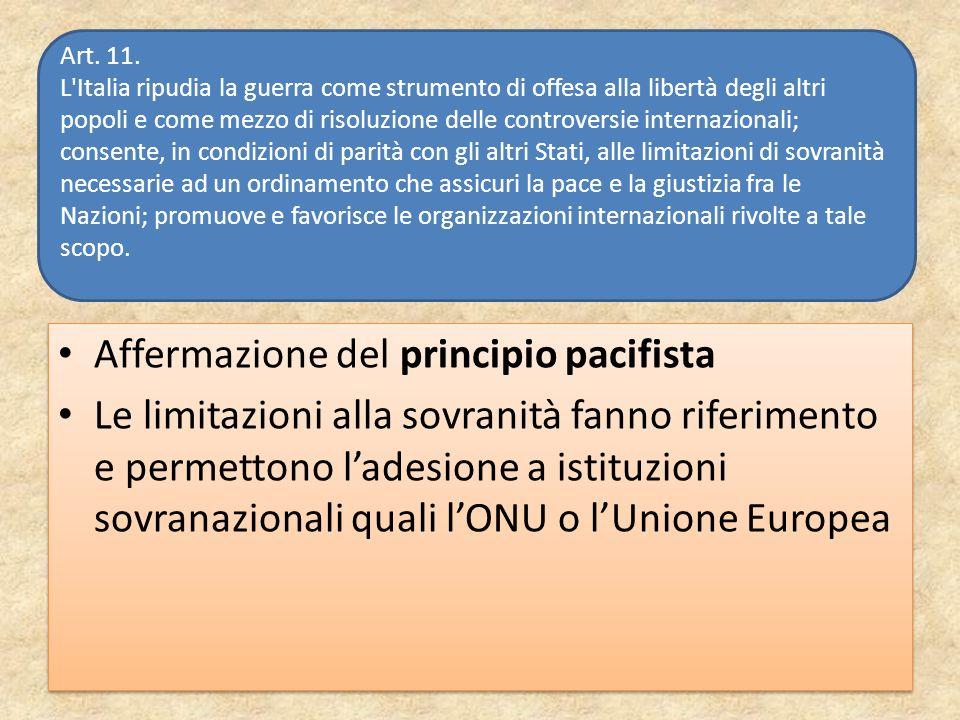Affermazione del principio pacifista Le limitazioni alla sovranità fanno riferimento e permettono ladesione a istituzioni sovranazionali quali lONU o