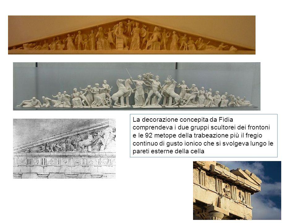 La decorazione concepita da Fidia comprendeva i due gruppi scultorei dei frontoni e le 92 metope della trabeazione più il fregio continuo di gusto ion