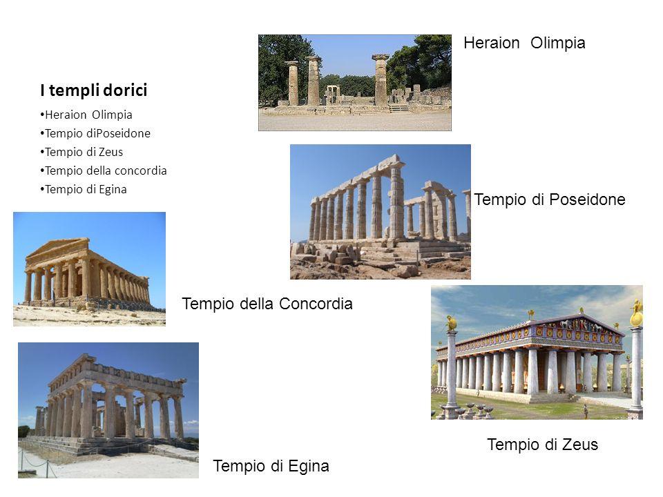 I templi dorici Heraion Olimpia Tempio diPoseidone Tempio di Zeus Tempio della concordia Tempio di Egina Heraion Olimpia Tempio di Poseidone Tempio di