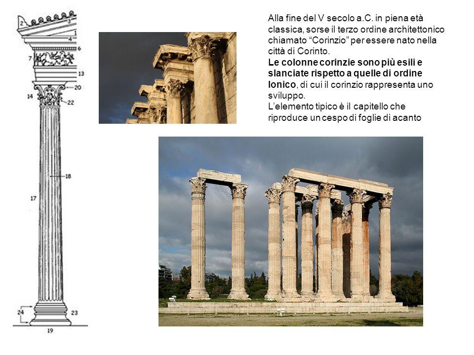 Lordine CORINZIO Alla fine del V secolo a.C. in piena età classica, sorse il terzo ordine architettonico chiamato Corinzio per essere nato nella città