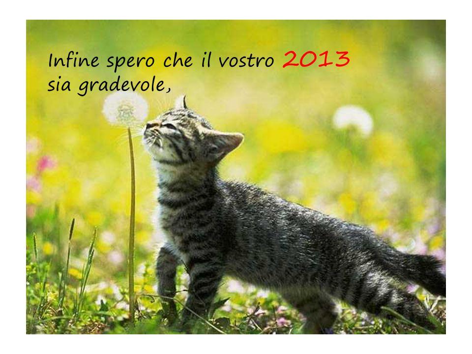 Infine spero che il vostro 2013 sia gradevole,