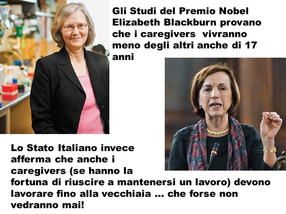 Gli Studi del Premio Nobel Elizabeth Blackburn provano che i caregivers vivranno meno degli altri anche di 17 anni Lo Stato Italiano invece afferma ch