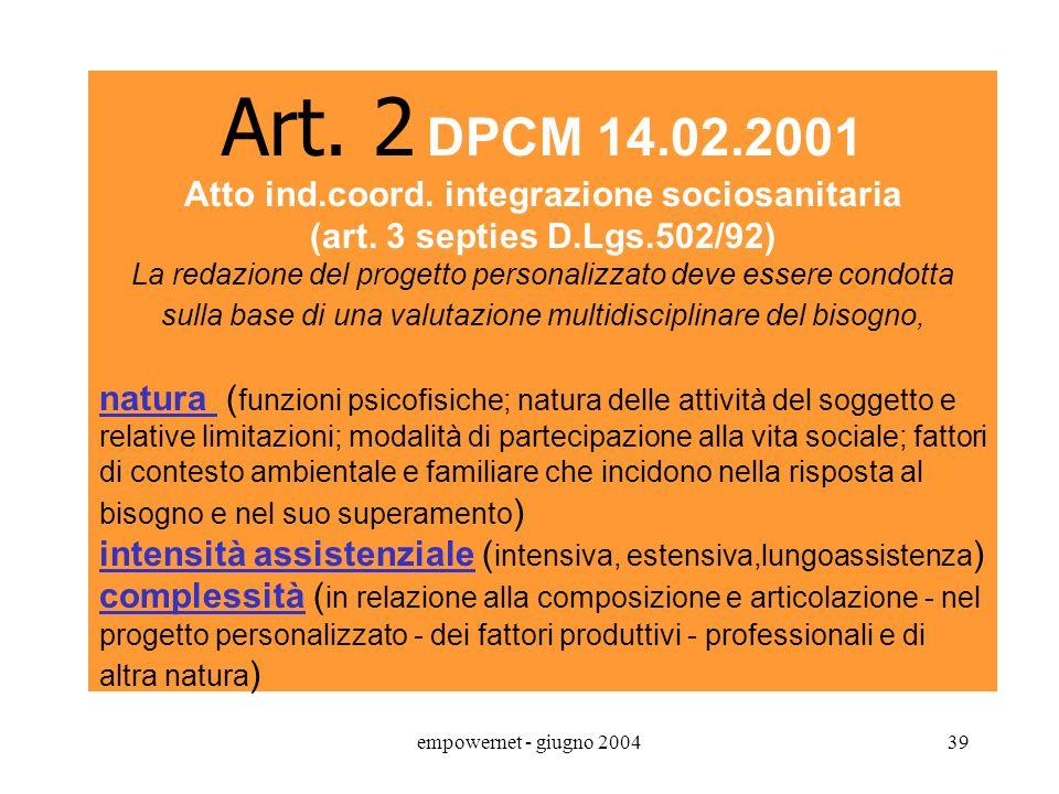empowernet - giugno 200438 Natura della prestazione: prestazione sociale nellambito di percorsi assistenziali integrati di natura sociosanitaria (domi