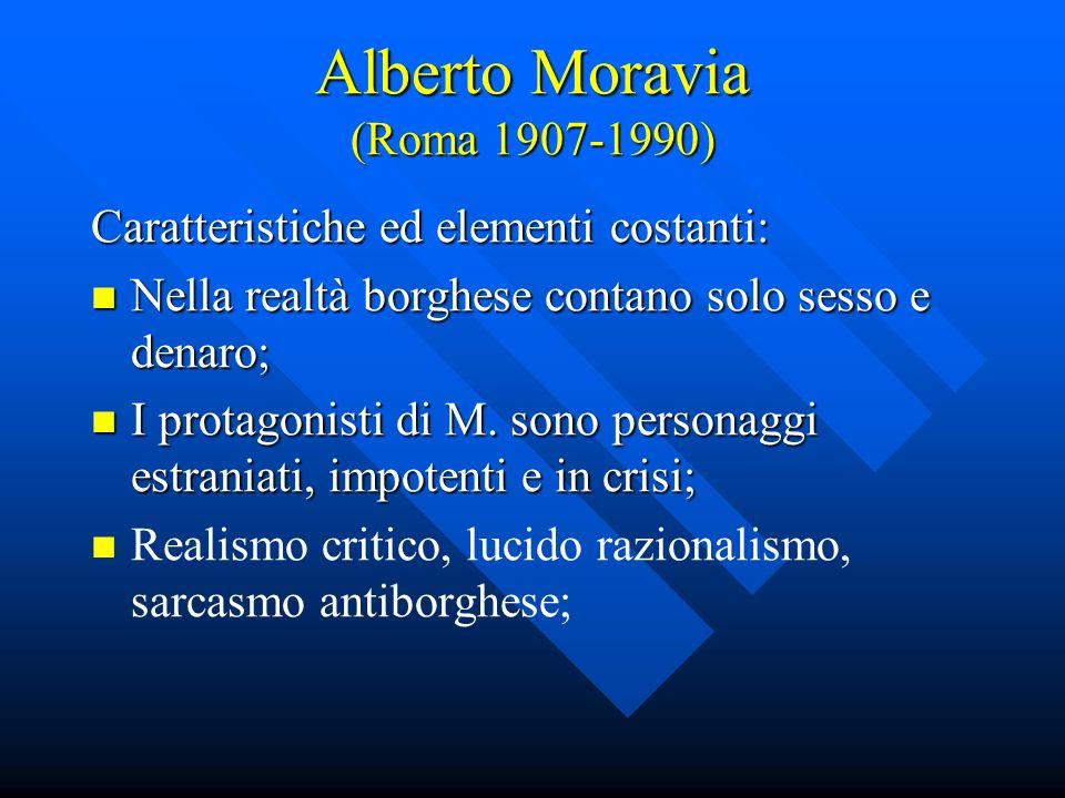 Alberto Moravia (Roma 1907-1990) Caratteristiche ed elementi costanti: Nella realtà borghese contano solo sesso e denaro; Nella realtà borghese contano solo sesso e denaro; I protagonisti di M.
