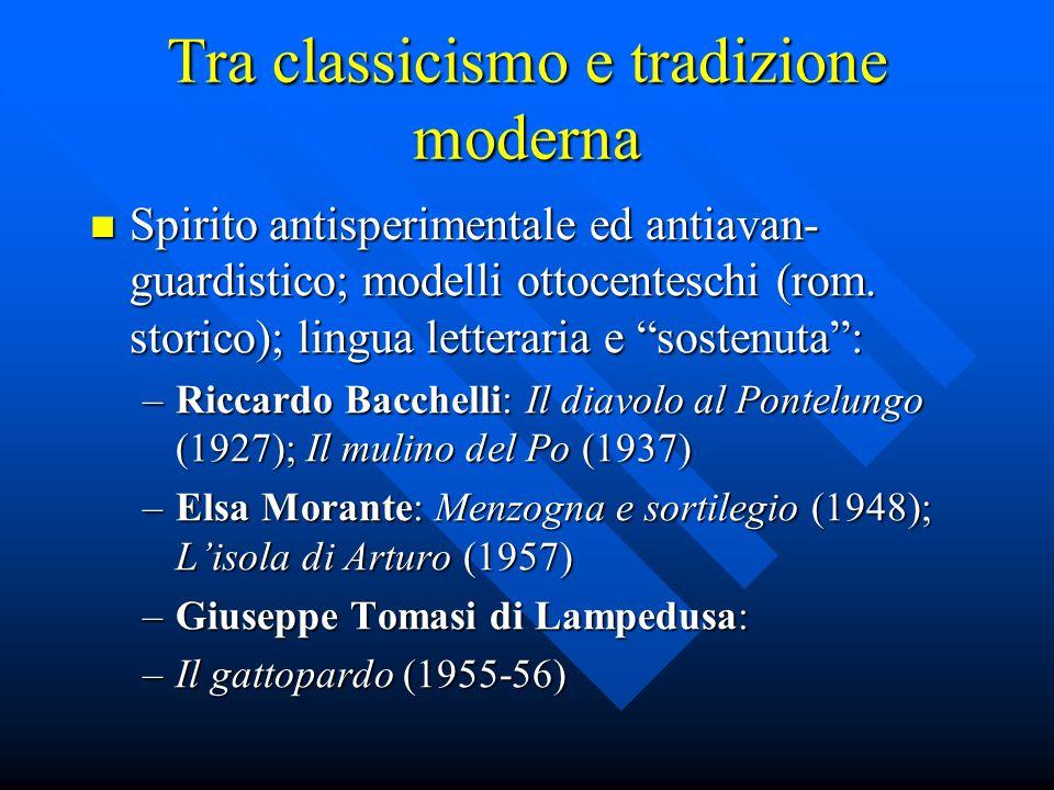 Tra classicismo e tradizione moderna Spirito antisperimentale ed antiavan- guardistico; modelli ottocenteschi (rom.