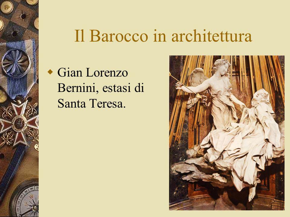 Il Barocco in architettura Gian Lorenzo Bernini, estasi di Santa Teresa.