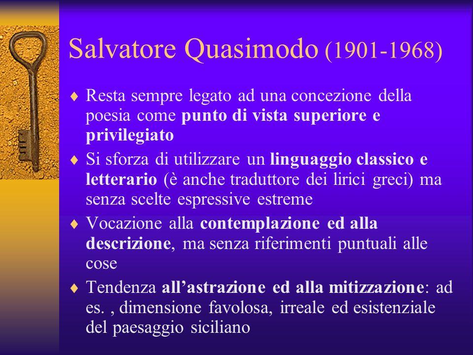 Salvatore Quasimodo (1901-1968) Resta sempre legato ad una concezione della poesia come punto di vista superiore e privilegiato Si sforza di utilizzar