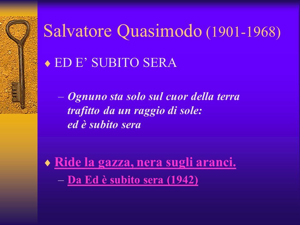 Salvatore Quasimodo (1901-1968) ED E SUBITO SERA –Ognuno sta solo sul cuor della terra trafitto da un raggio di sole: ed è subito sera Ride la gazza,