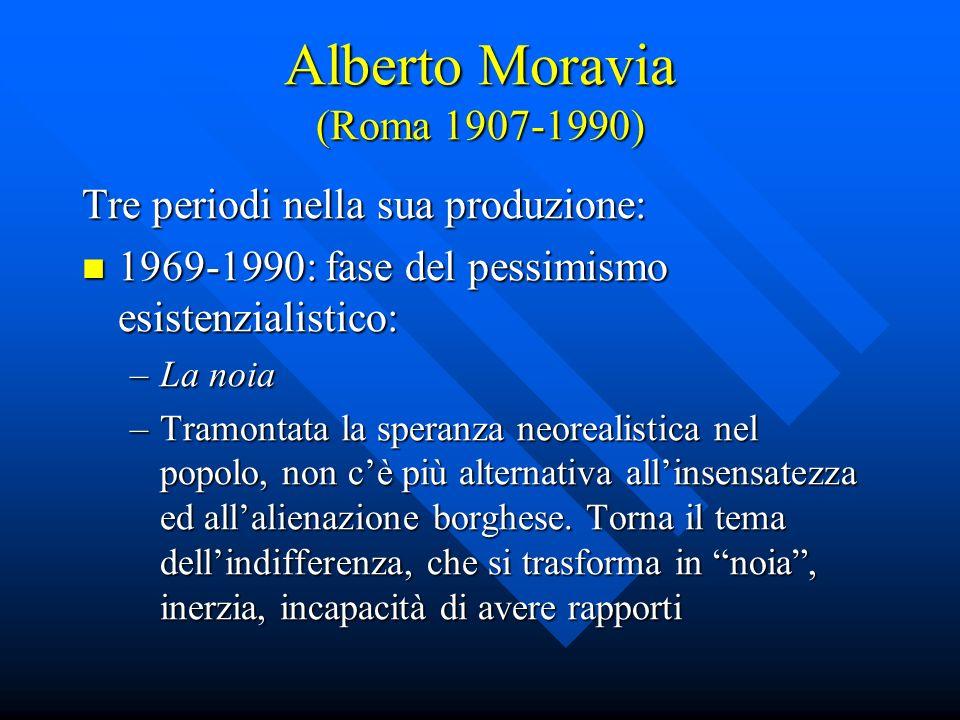 Alberto Moravia (Roma 1907-1990) Tre periodi nella sua produzione: 1969-1990: fase del pessimismo esistenzialistico: 1969-1990: fase del pessimismo es