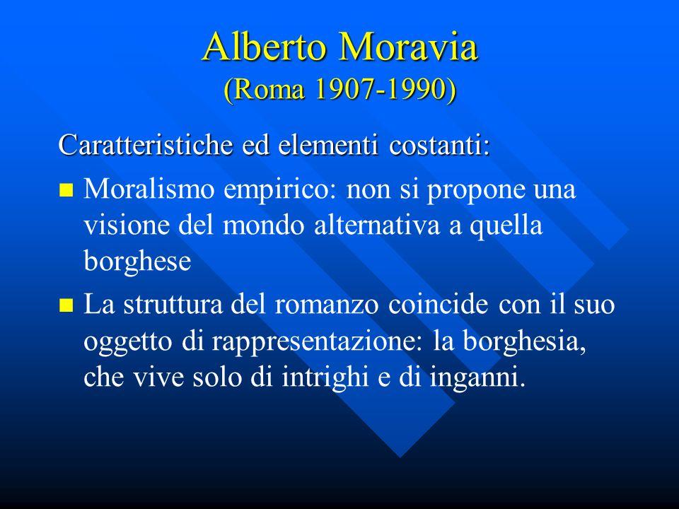 Alberto Moravia (Roma 1907-1990) Caratteristiche ed elementi costanti: Moralismo empirico: non si propone una visione del mondo alternativa a quella b