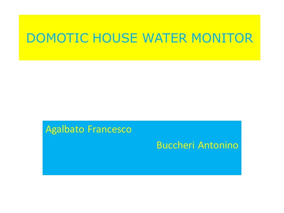 DOMOTIC HOUSE WATER MONITOR Agalbato Francesco Buccheri Antonino