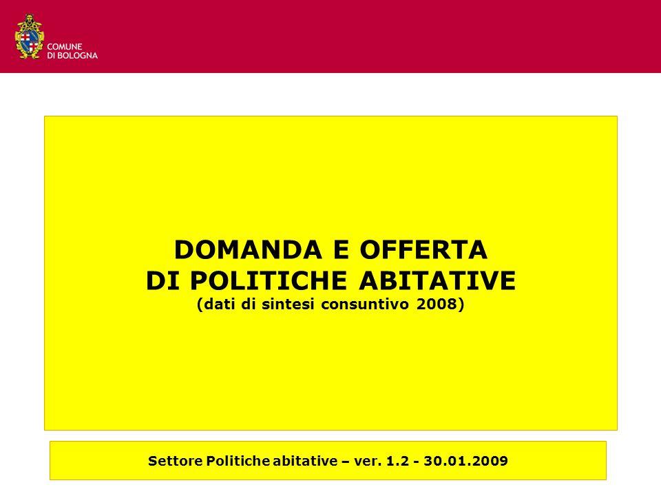 DOMANDA E OFFERTA DI POLITICHE ABITATIVE (dati di sintesi consuntivo 2008) Settore Politiche abitative – ver.