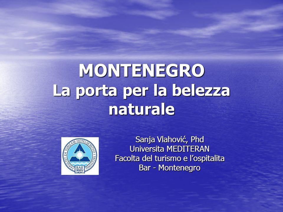 MONTENEGRO La porta per la belezza naturale Sanja Vlahović, Phd Universita MEDITERAN Facolta del turismo e lospitalita Bar - Montenegro