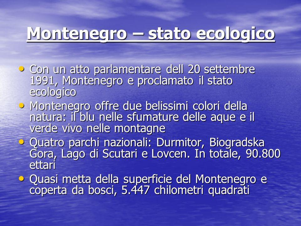 Montenegro – stato ecologico Con un atto parlamentare dell 20 settembre 1991, Montenegro e proclamato il stato ecologico Con un atto parlamentare dell