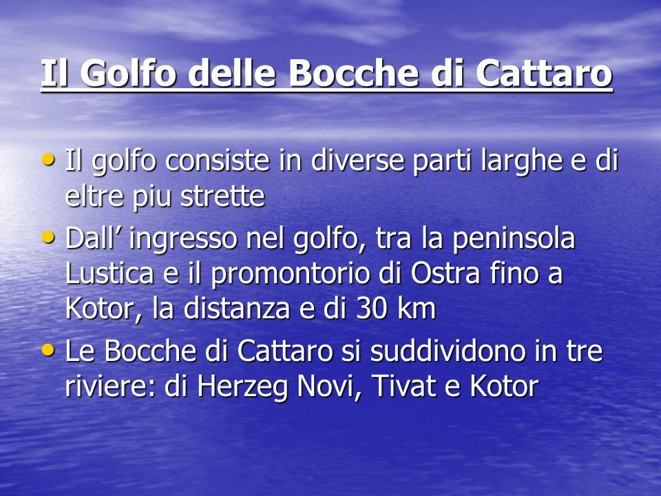 Il Golfo delle Bocche di Cattaro Il golfo consiste in diverse parti larghe e di eltre piu strette Il golfo consiste in diverse parti larghe e di eltre