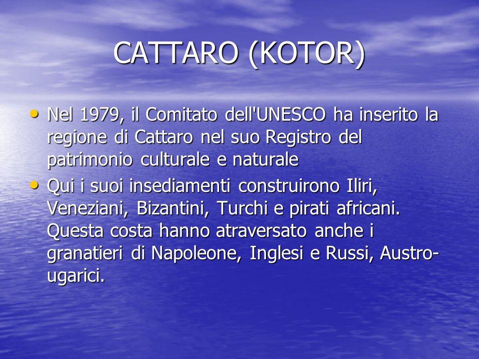 CATTARO (KOTOR) Nel 1979, il Comitato dell'UNESCO ha inserito la regione di Cattaro nel suo Registro del patrimonio culturale e naturale Nel 1979, il