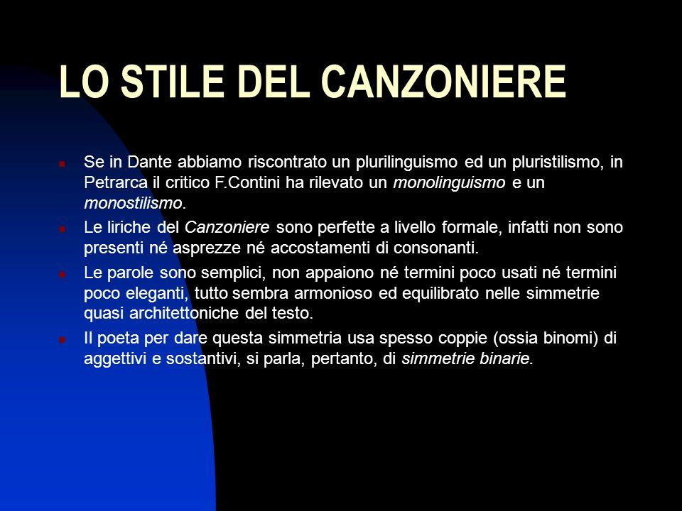 LO STILE DEL CANZONIERE Se in Dante abbiamo riscontrato un plurilinguismo ed un pluristilismo, in Petrarca il critico F.Contini ha rilevato un monolin