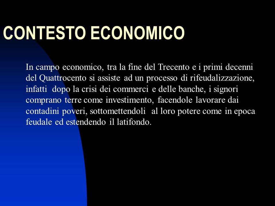 CONTESTO ECONOMICO In campo economico, tra la fine del Trecento e i primi decenni del Quattrocento si assiste ad un processo di rifeudalizzazione, inf