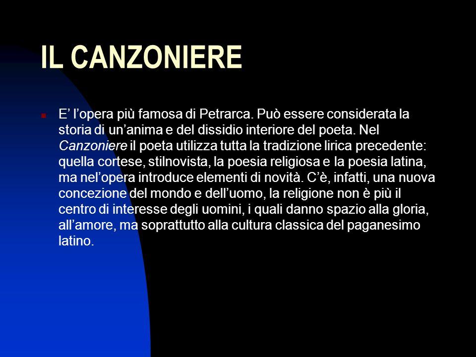 IL CANZONIERE E lopera più famosa di Petrarca. Può essere considerata la storia di unanima e del dissidio interiore del poeta. Nel Canzoniere il poeta