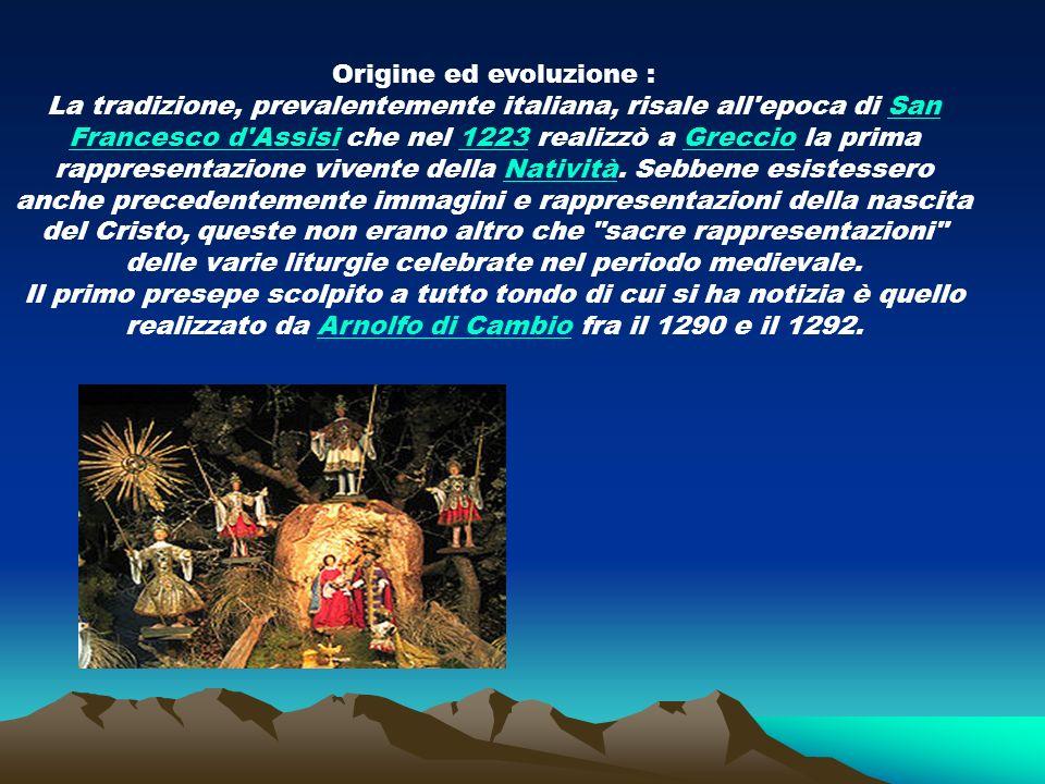 Origine ed evoluzione : La tradizione, prevalentemente italiana, risale all'epoca di San Francesco d'Assisi che nel 1223 realizzò a Greccio la prima r