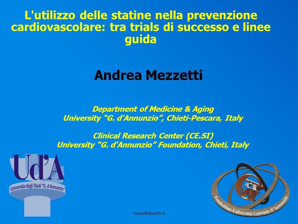 L'utilizzo delle statine nella prevenzione cardiovascolare: tra trials di successo e linee guida mezzetti@unich.it Andrea Mezzetti Department of Medic