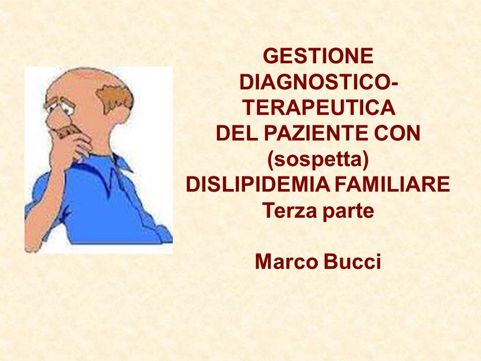 GESTIONE DIAGNOSTICO- TERAPEUTICA DEL PAZIENTE CON (sospetta) DISLIPIDEMIA FAMILIARE Terza parte Marco Bucci